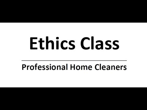 Ethics Class for Professional Home Cleaners - YouTube