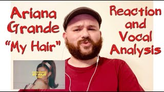 Ariana Grande - My Hair VOCAL COACH REACTION AND VOCAL ANALYSIS