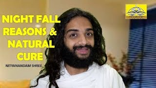NIGHT FALL REASON AND CURE | NATURAL REMEDIES FOR NIGHTFALL IN AYURVEDA BY NITYANANDAM SHREE
