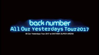 Gambar cover back number - LIVE Blu-ray & DVD「All Our Yesterdays Tour 2017 at SAITAMA SUPER ARENA」ダイジェスト