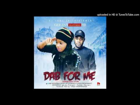 GEE-JAY featuring HB . DAB FOR ME AJTUNEMUSIC