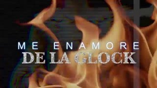 Me Enamore De La Glock (Letra) - De La Ghetto feat. Arcangel (Video)