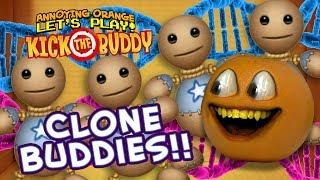 Kick The Buddy #4: CLONE BUDDIES!!!! [Annoying Orange Plays]
