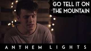 Go Tell It On the Mountain | Anthem Lights