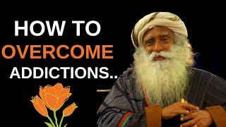 How To Overcome Addiction - Sadhguru Wisdom