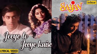Jeeye To Jeeye Kaise -Lyrical | Saajan | Pankaj Udhas | Salman Khan & Madhuri | 90's Hindi Sad Songs