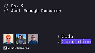 Code Completion Episode 9: Just Enough Research