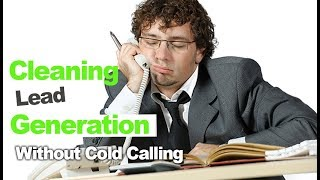 Lead Gen for Your Cleaning Company Without All the Cold Calling