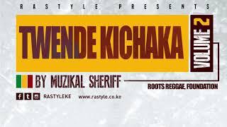TWENDE KICHAKA VOL 2 – Roots Reggae Mix – Muzikal Sheriff – FB/IG/Tweet @MuzikalSheriff
