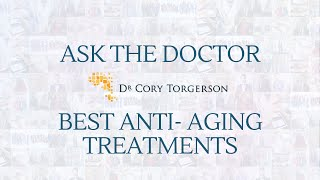 Best Anti- Aging Treatments | Ask The Doctor | Dr. Cory Torgerson