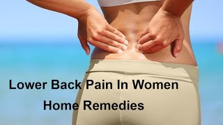 Home Remedies for Lower Back Pain In Women - by Sonia Goyal @ ekunji.com