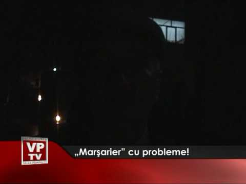 """Marşarier"" cu probleme!"