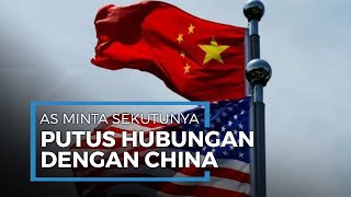 Perseteruan AS dan China Memanas, AS Minta Sekutunya untuk Hentikan Hubungan Bisnis dengan China
