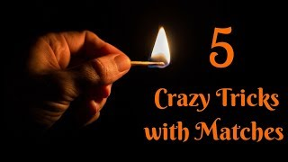 5 Crazy Tricks with Matches | AWESOME TRICKS WITH MATCHES !