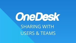 OneDesk – Getting Started: Sharing with Users & Teams
