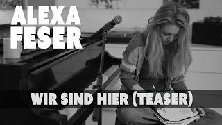 Alexa Feser   Wir Sind Hier (Teaser)