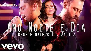 Amo Noite e Dia - Jorge e Mateus Ft Anitta (Música Boa Ao Vivo)