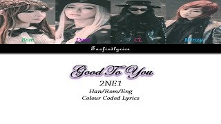 2NE1 - Good To You(착한 여자) Colour Coded Lyrics (Han/Rom/Eng) by Taefiedlyrics #TBT