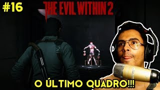The Evil Within 2 -#16 O ÚLTIMO QUADRO! - Com FaceCam!
