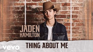 Jaden Hamilton Thing About Me