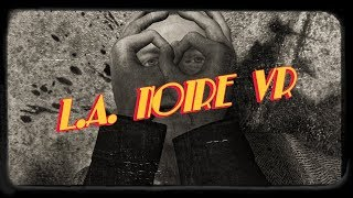 World's Best Detective Plays L.A. Noire VR