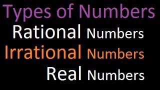 Types of Numbers 2: Rational Numbers, Irrational Numbers, Real Numbers