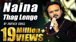 Naina Thag Lenge By Parthiv Gohil   Live Performance