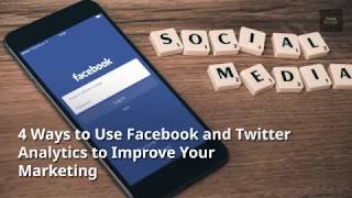 4 Ways to Use Facebook & Twitter Analytics to Improve Your Marketing
