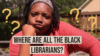 Being A Librarian 101: Where Are All The Black Librarians?