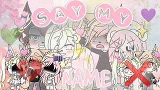 Say My Name || ✨