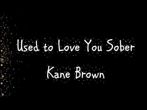 Kane Brown - Used to Love You Sober lyrics`