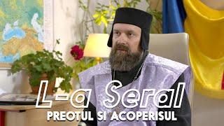 L-A SERAL | Episodul 5: PREOTUL SI ACOPERISUL