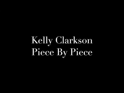 Kelly Clarkson- Piece by piece (lyrics video)