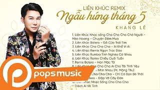 Liên Khúc Remix: Ngẫu Hứng Tháng 5 | Khang Lê