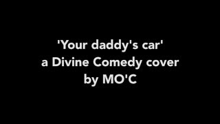 'Your daddy's car' a Divine Comedy cover by MO'C