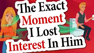 The Moment I LOST INTEREST IN HIM - Actually Happened With Me | Real Story Animated | True Tales