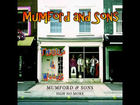 Thistle & Weeds (2009) (Song) by Mumford & Sons