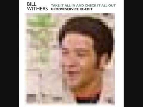 Take It All In And Check It All Out (Grooveservice Re-Edit) - Bill Withers