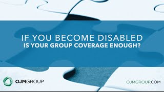 If You Become Disabled, Is Your Group Coverage Enough?