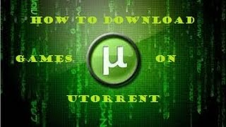 how to download games using utorrent