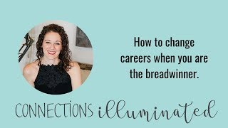 How to change careers when you are the breadwinner - Simple Steps to take action now!