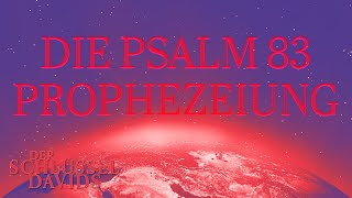Die Psalm 83 Prophezeiung