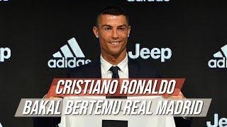 Usai Pindah ke Juventus, Cristiano Ronaldo Bisa Langsung Reuni dengan Real Madrid dalam Waktu Dekat