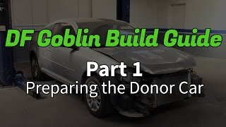 DF Goblin Build Guide Part 1 - Preparing the Donor Car