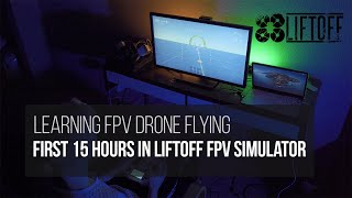 First 15 hours in Liftoff FPV drone simulator. | Learning FPV drone flying.