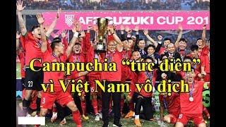 """Campuchia nổi """"CƠN GHEN"""" khi Việt Nam vô địch AFF Cup"""