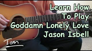 Jason Isbell Goddamn Lonely Love Guitar Lesson, Chords, and Tutorial
