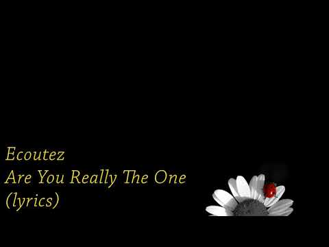 Ecoutez - Are You Really the One (lyrics)