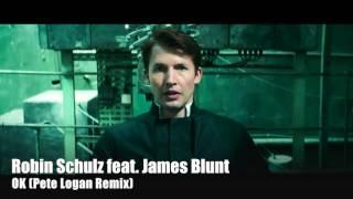 Robin Schulz feat James Blunt - OK  (Pete Logan Remix)