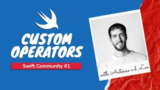 Swift Community #1 – Custom Operators (with Antoine v.d. Lee)